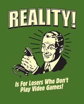 Reality ! Video Games Metal Sign