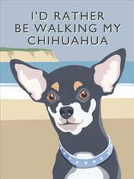 I'd Rather Be Walking My Chihuahua