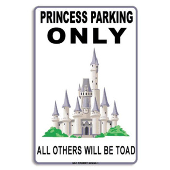 Princess Parking Only... Others Will be Toad Metal Sign