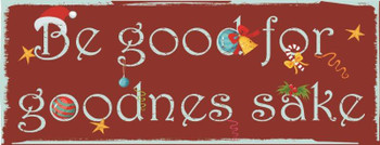Be Good for Goodness Self Metal Sign
