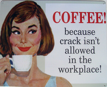 Coffee !  Crack Isn't Allowed Metal Sign