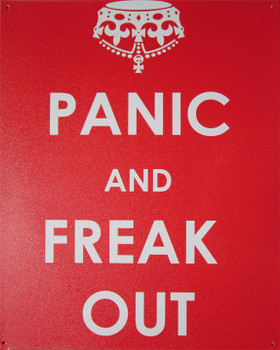 Panic and Freak Out Metal Sign