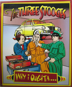 Three Stooges-Why I Oughta Metal Sign
