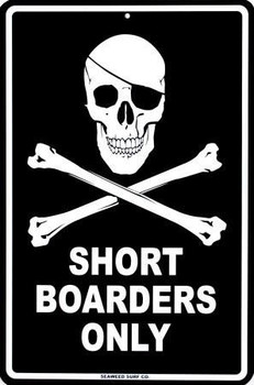 Short Boarders Only Aluminum Sign