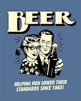 Beer Helping Men Lower Their Standards Since 1865