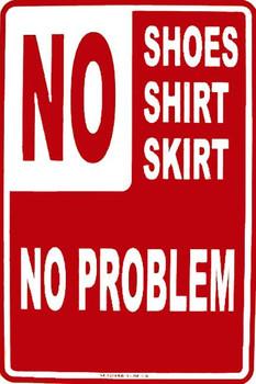 NO Shoes-Shirt-Skirt No Problem Metal Sign