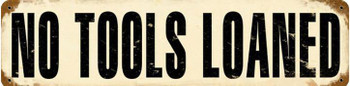 No Tools Loaned Banner Metal sign