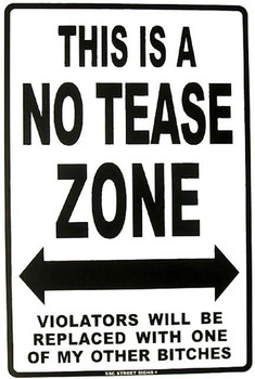 This Is A No Tease Zone Aluminum Sign