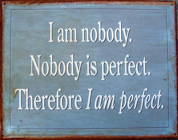 I Am Nobody-Nobody is Perfect Metal Sign