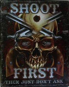 Shoot First-Ask Questions Later Metal Sign
