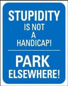 Stupidity Is Not A Handicap! Metal Sign