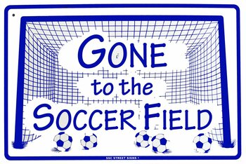 Gone to the Soccer Field Metal Sign