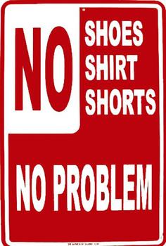 NO Shoes-Shirt-Shorts No Problem Metal Sign