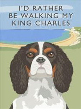 I'd Rather Be Walking My King Charles 1