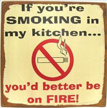 If You're Smoking In My Kitchen You'd Better be on FIRE!