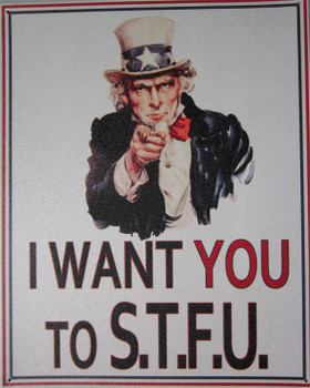 I Want You to S.T.F.U. Metal Sign