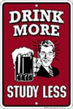 Drink More-Study Less Embossed Aluminum Sign