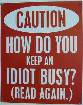 Caution-Keep Idiot Busy Metal Sign
