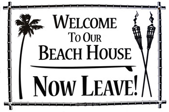 Welcome To Our Beach House Now Leave Aluminum Sign