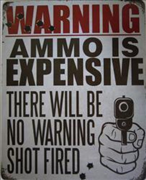 Warning-Ammo Is Exspensive Metal Sign