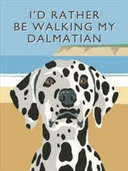 I'd Rather Be Walking My Dalmation
