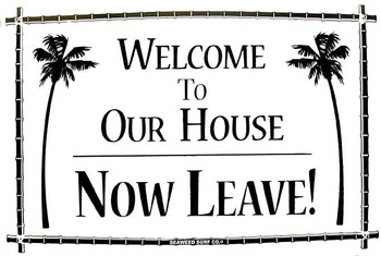Welcome To Our House... Now Leave! Aluminum Sign