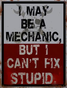 Mechanic Can't Fix Stupid Metal Sign