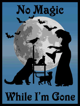 No Magic While I'm Gone Witch with Familiars