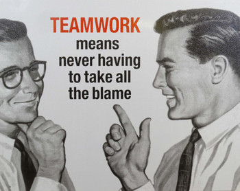 Teamwork Means Never Taking the Blame Metal Sign