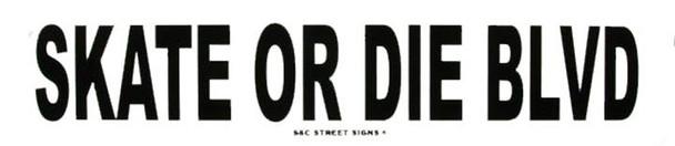 Skate or Die Blvd Street  Aluminum Sign