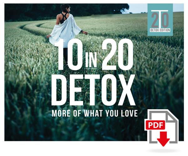 10 in 20 Detox Program: More of What You Love - Digital
