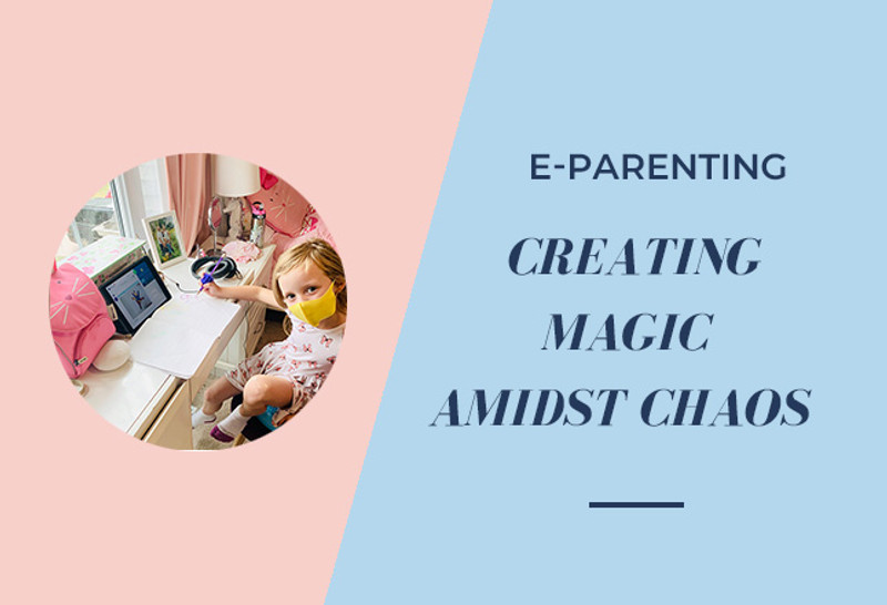 E-Parenting: Creating Magic Amidst Chaos