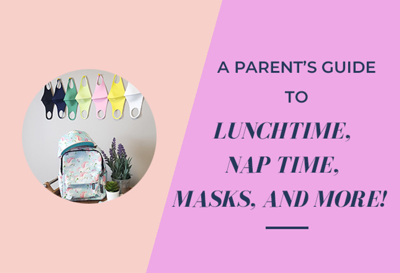 A parent's guide to lunchtime, nap time, masks, and more!