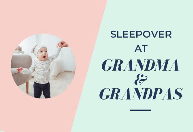 Sleepovers at Grandma & Grandpas
