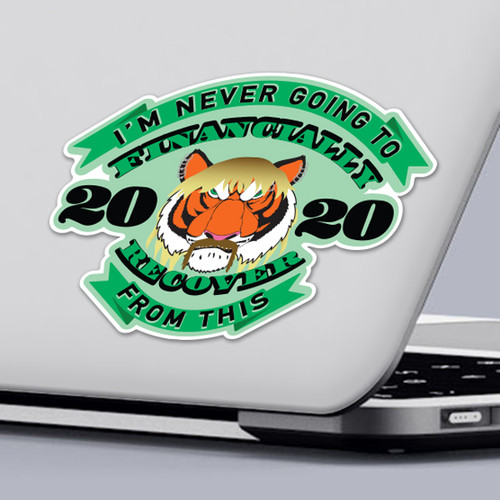 Funny 2020 Quarantine Sticker I'm Never Going To Financially Recover From This Tiger Sticker Design