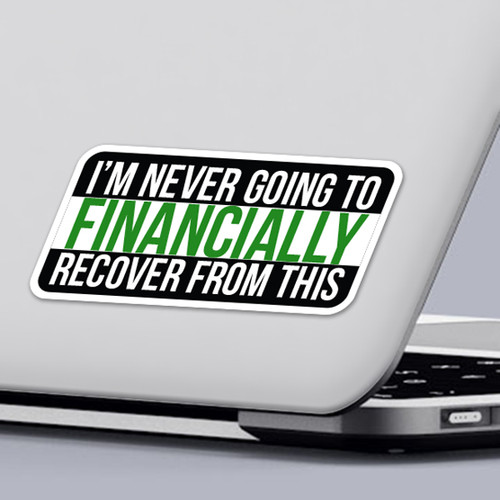 Funny 2020 Quarantine Sticker I'm Never Going To Financially Recover From This 2020 Sticker Design