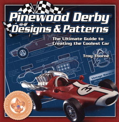 Pinewood Derby Designs and Patterns Book -  The Ultimate Guide to Creating The Coolest Car