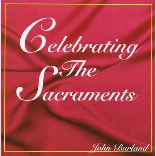 CD: Celebrating the Sacraments - John Burland