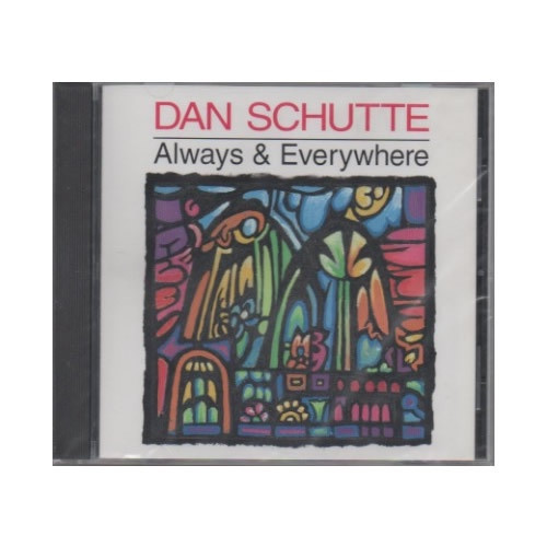 CD: Dan Schutte - Always & Everywhere