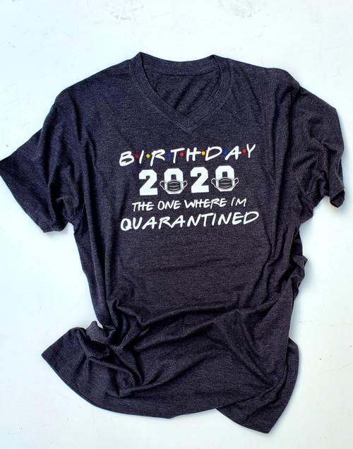Birthday 2020 The One Where I'm Quarantined Charcoal Gray Shirt