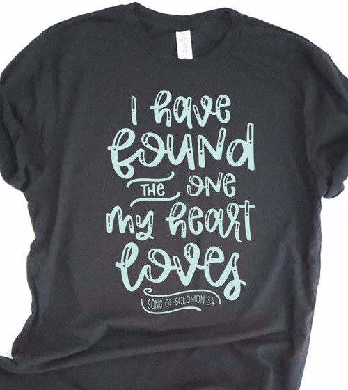 I Have Found The One My Heart Loves T-Shirt