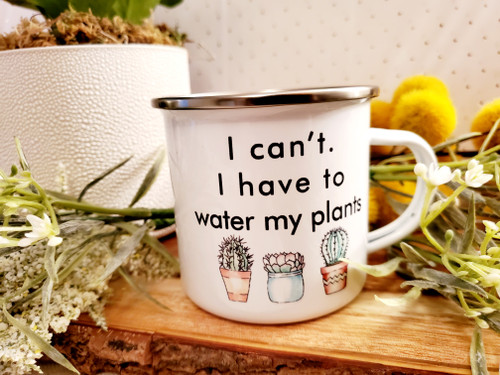 I Cannot- I Have To Water My Plants Camp Mug