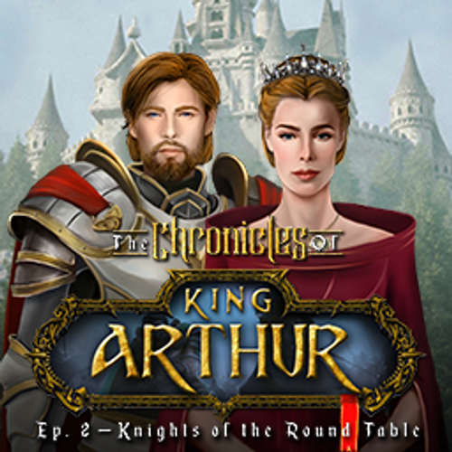 The Chronicles of King Arthur: Episode 2 - Knights of the Round