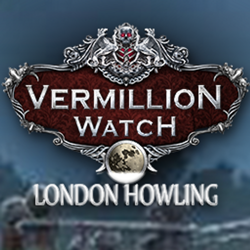 Vermillion Watch: London Howling