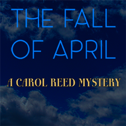 The Fall of April: A Carol Reed Mystery