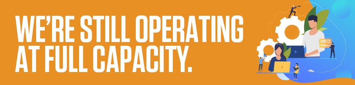 We're still operating at full capacity