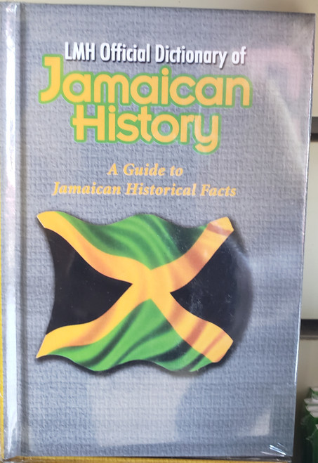 Lmh Official Dictionary Of Jamaican History: A Guide to Jamaican Historical Facts: