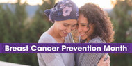 Breast Cancer Prevention Month Quick Tips