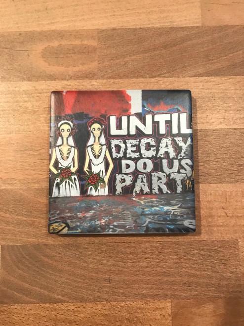 Until decay do us Part
