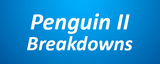 Penguin II Breakdowns